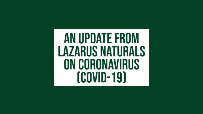 An Update from Lazarus Naturals on Coronavirus (COVID-19)