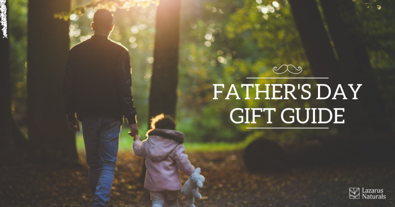 Father's Day Gift Guide - Lazarus Naturals